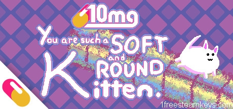 10mg: You are such a Soft and Round Kitten. steam key free
