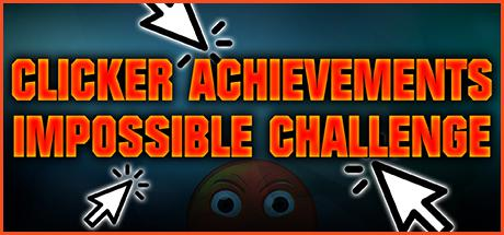 CLICKER ACHIEVEMENTS – THE IMPOSSIBLE CHALLENGE