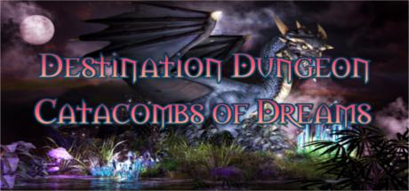 Destination Dungeons: Catacombs of Dreams
