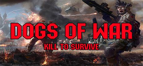 Dogs of War: Kill to Survive
