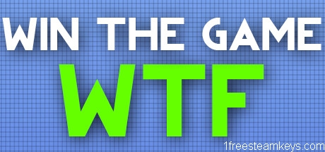 WIN THE GAME: WTF!