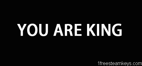 YOU ARE KING